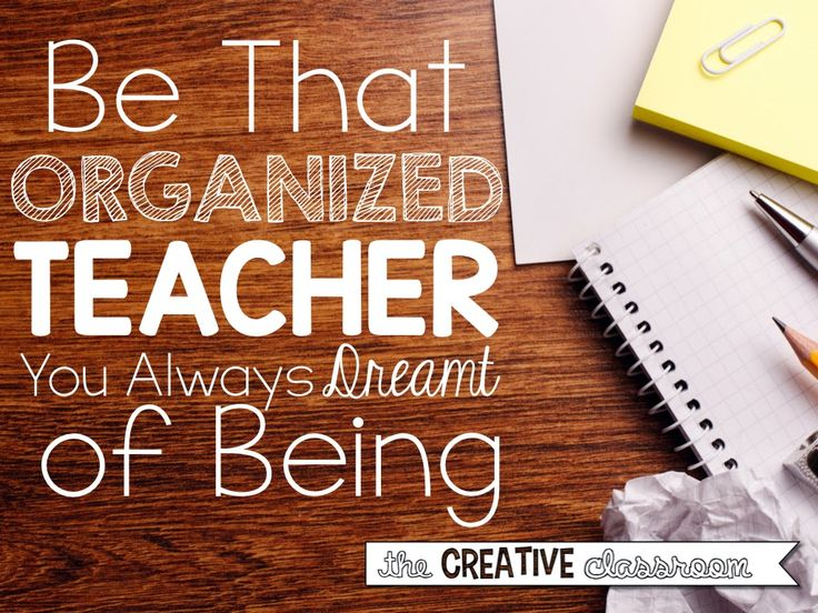 Be an organized teacher in the classroom and everywhere else.