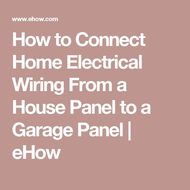 How to Connect Home Electrical Wiring From a House Panel to a Garage Panel | eHow