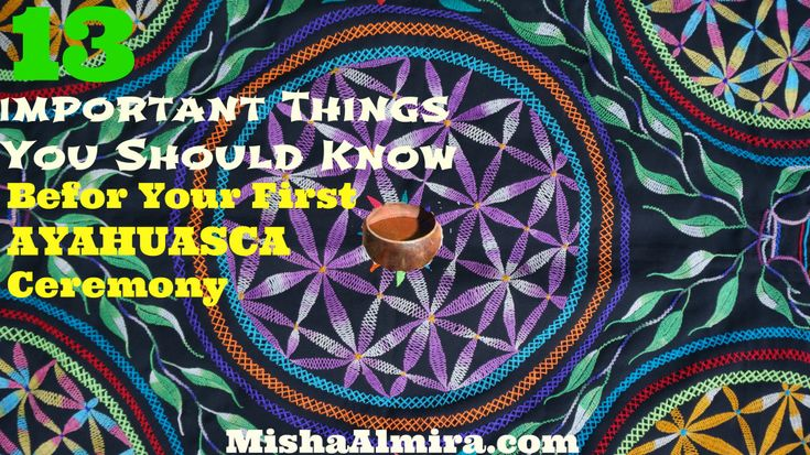 13 Important Things You Should Know Before Your First Ayahuasca Ceremony - Misha Almira
