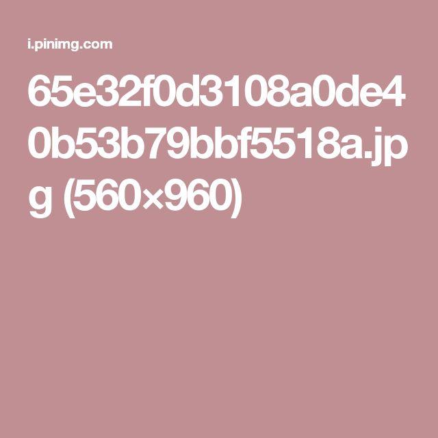 65e32f0d3108a0de40b53b79bbf5518a.jpg (560×960)