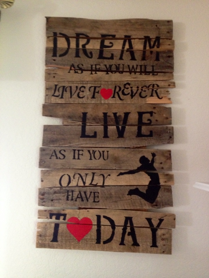 Dream as if you will live forever.  Live as if you only have today.  Pallet home decor; pallet sign; quote