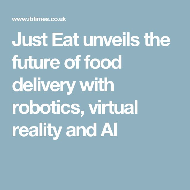 Just Eat unveils the future of food delivery with robotics, virtual reality and AI