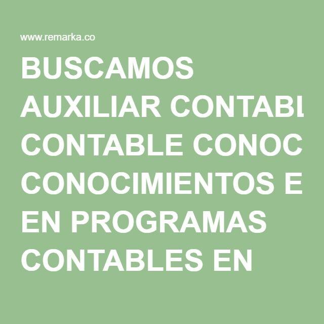 BUSCAMOS AUXILIAR CONTABLE CONOCIMIENTOS EN PROGRAMAS CONTABLES EN CALI