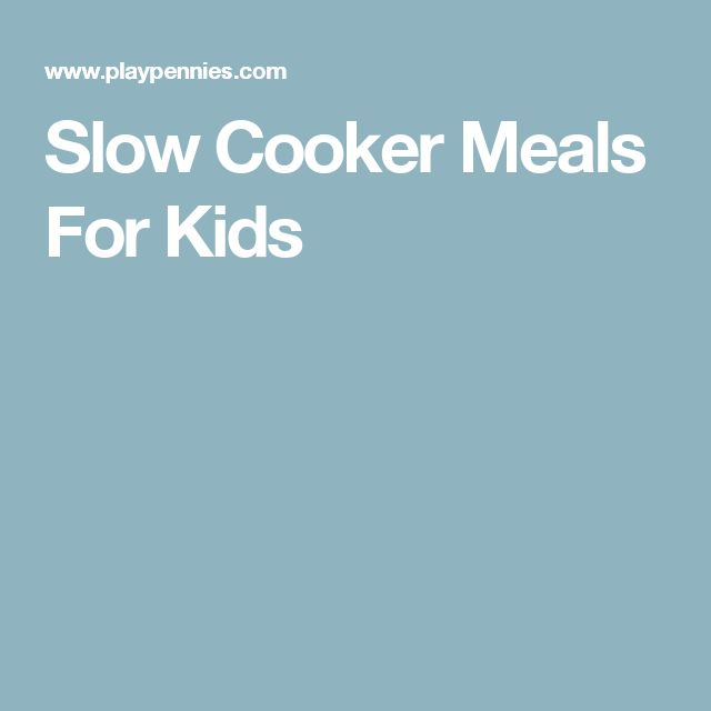 Slow Cooker Meals For Kids