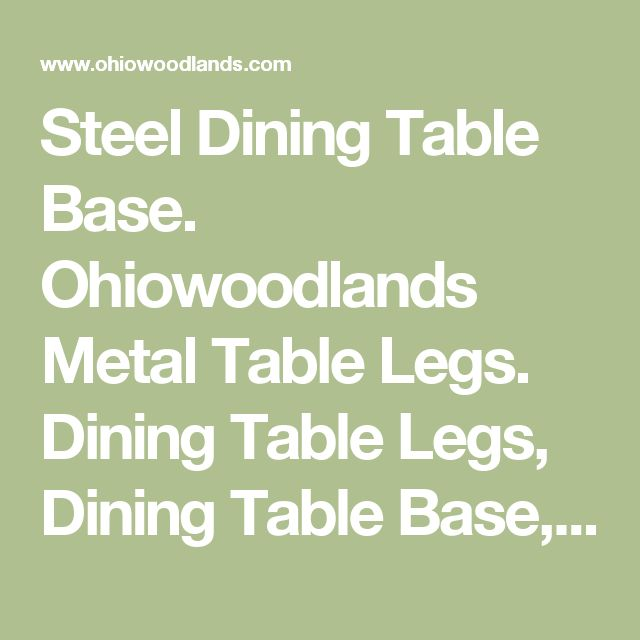 Steel Dining Table Base. Ohiowoodlands Metal Table Legs. Dining Table Legs, Dining Table Base, Jared Coldwell Metal Table Legs For Sale at O