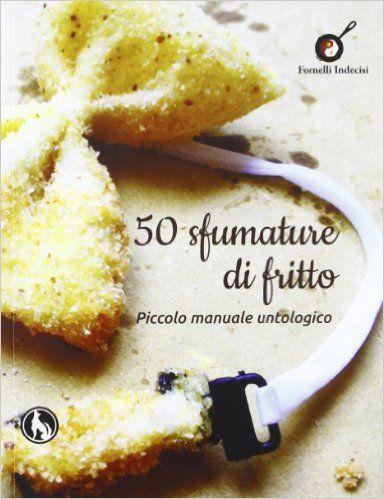 Amazon.it: 50 sfumature di fritto. Piccolo manuale untologico - P. Lala - Libri
