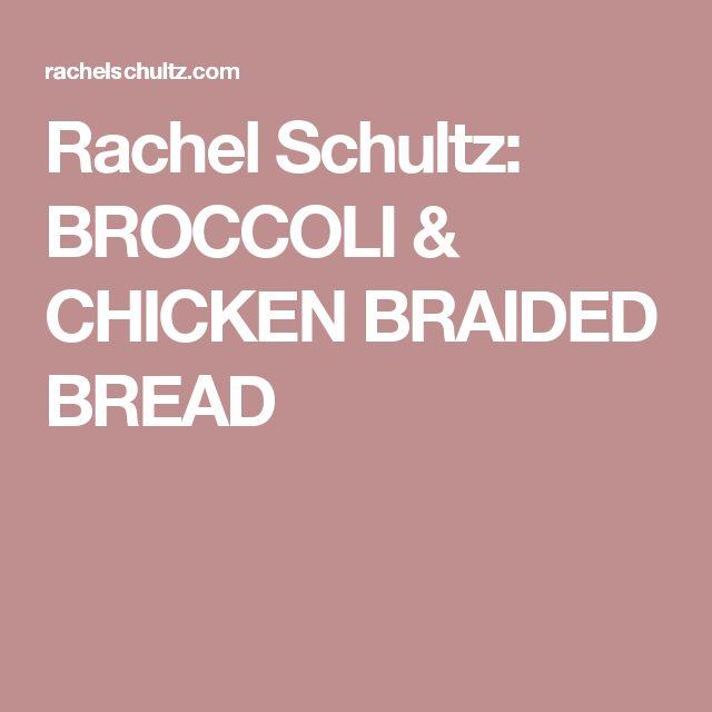 Rachel Schultz: BROCCOLI & CHICKEN BRAIDED BREAD