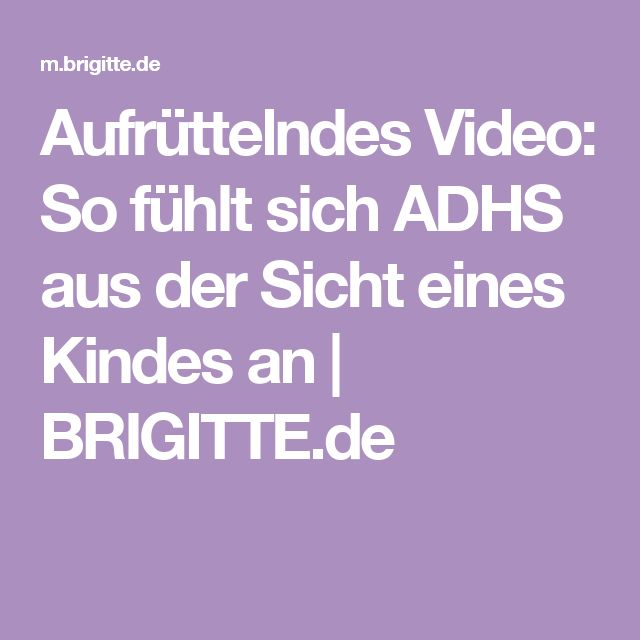 Aufrüttelndes Video: So fühlt sich ADHS aus der Sicht eines Kindes an | BRIGITTE.de