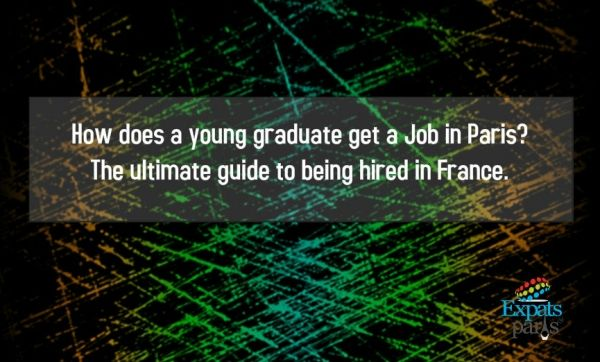 How does a young #graduate get a #Job in #Paris? The #ultimate guide to being hired in #France.