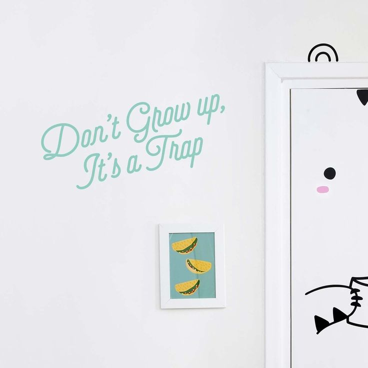 Don't Grow Up, It's a Trap - Wall Decal by MADE OF SUNDAYS