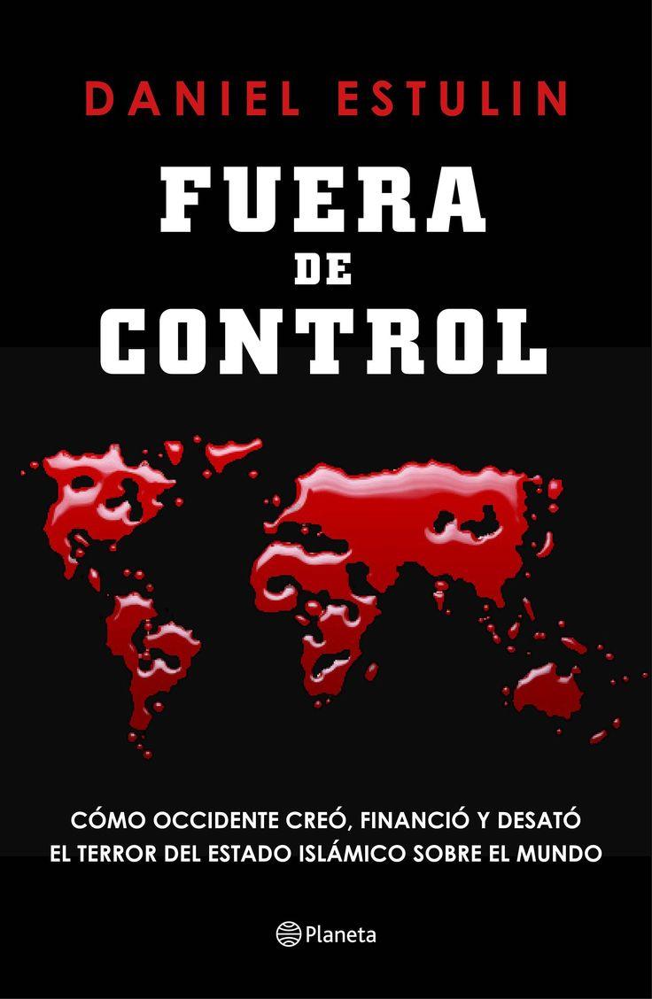Resultado de imagen de Fuera de control : cómo Occidente creó, financió y desató el terror del Estado Islámico sobre el mundo / Daniel Estulin
