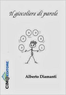 """""""Il giocoliere di parole"""": rime e fantasia nel libro per bambini di Alberto Diamanti http://libriscrittorilettori.altervista.org/giocoliere-parole-rime-fantasia-nel-libro-bambini-alberto-diamanti-2/ #albertodiamanti #ilgiocolierediparole #bambini #mamme #poesie"""
