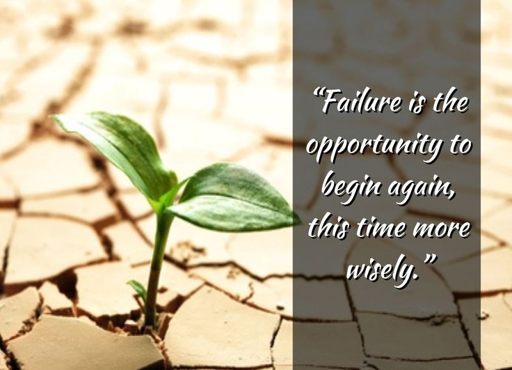 failure is a chance for a fresh beginning.  See more affirmations and simple motivational quotes in this slideshare presentation.  http://www.slideshare.net/stevescottsite/13-motivational-quotes-simple-sayings-to-get-you-through-the-tough-times
