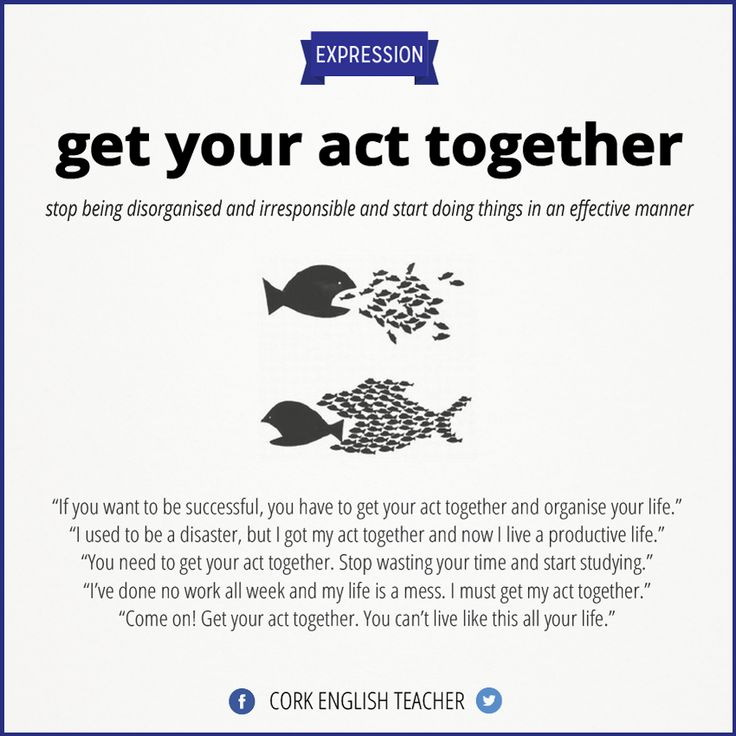 Resultado de imagen de get your act together idiom