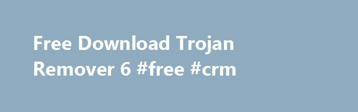 Free Download Trojan Remover 6 #free #crm http://free.remmont.com/free-download-trojan-remover-6-free-crm/  #free spyware remover # Trojan Remover 6.9.4 Trojan Remover tries to be a complementary anti-malware utility designed to detect and remove malwares of different kinds when your current security solution has failed. It covers trojans, spyware, adware, worms and potentially unwanted programs. It also checks to see if Windows loads services which are hidden by […]