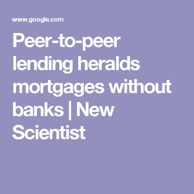 Peer-to-peer lending heralds mortgages without banks | New Scientist