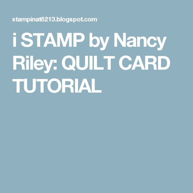 i STAMP by Nancy Riley: QUILT CARD TUTORIAL