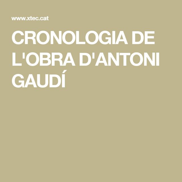 CRONOLOGIA DE L'OBRA D'ANTONI GAUDÍ