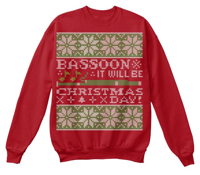 Bassoon It Will Be Christmas Xday!  Sweatshirt Front