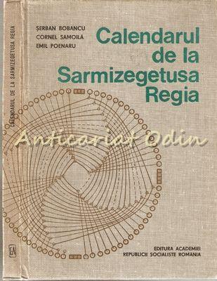 Calendarul De La Sarmizegetusa Regia - S. Bobancu, C. Samoila - Cu Autograf
