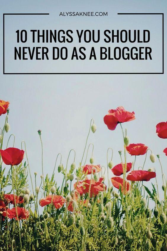 10 Things You Should NEVER Do As a Blogger - ALYSSA KNEE