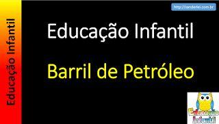 Educação Infantil - Nível 4 (crianças entre 7 a 9 anos): Educação Infantil - Barril de Petróleo