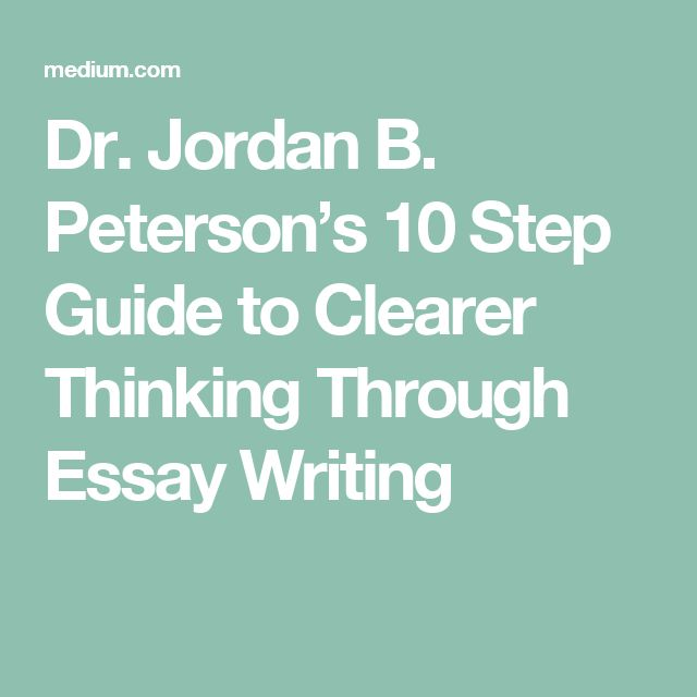 Dr Jordan B Peterson\u0027s 10 Step Guide to Clearer Thinking Through