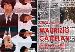 """In vendita nelle librerie Feltrinelli e sul sito www.lafeltrinelli.it il catalogo """"Maurizio Cattelan Catalogo delle grafiche e dei multipli"""", l'unico catalogo esistente sulle grafiche e i multipli di Maurizio Cattelan, realizzato dalla Collezione Peruzzi, la più importante raccolta di opere seriali"""