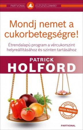 Patrick Holford-Mondj nemet a cukorbetegségre! (Új példány, megvásárolható, de nem kölcsönözhető!)