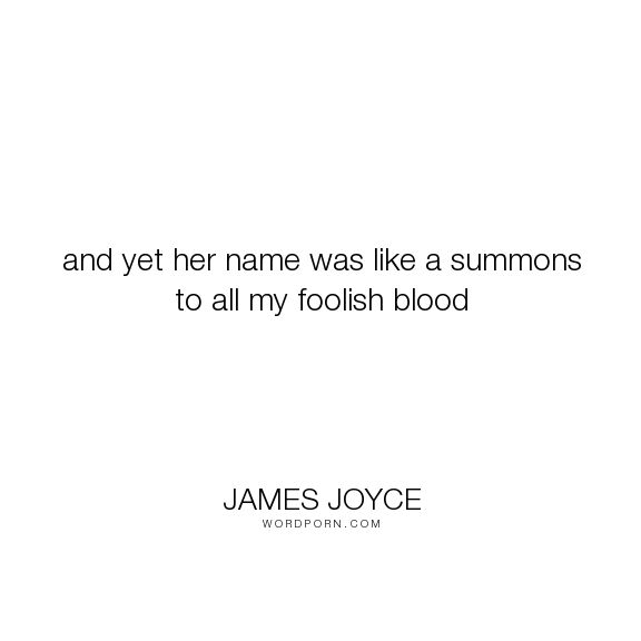 "James Joyce - ""and yet her name was like a summons to all my foolish blood"". araby, irish_short_stories, love"