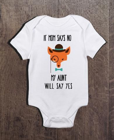 If Mom Says No My Aunt Will Say Yes Bodysuit. Funny baby onesies. Gift for baby from aunt. Baby shower gift. Gift for expecting sister. Funny baby gifts. Funny baby shower gift. Gift for expecting parents.