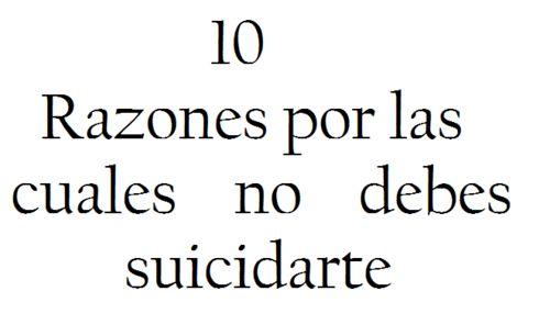 10 razones para nno suicidarte  :(