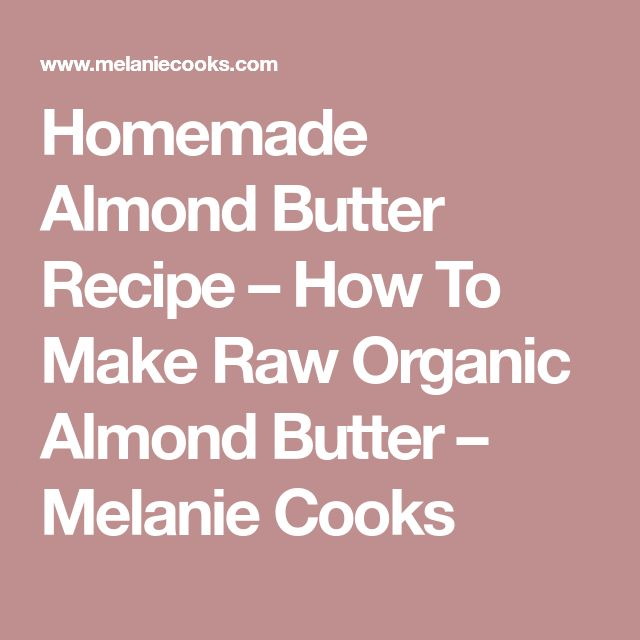 Homemade Almond Butter Recipe – How To Make Raw Organic Almond Butter – Melanie Cooks