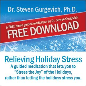 Relieve Holiday Stress   A free, 16-minute guided imagery meditation from Dr. Steven Gurgevich, Ph.D.