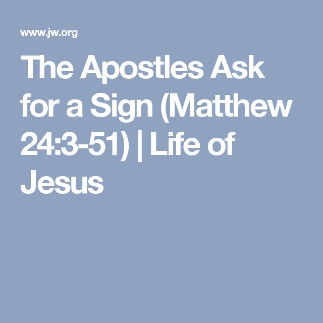 The Apostles Ask for a Sign (Matthew 24:3-51) | Life of Jesus