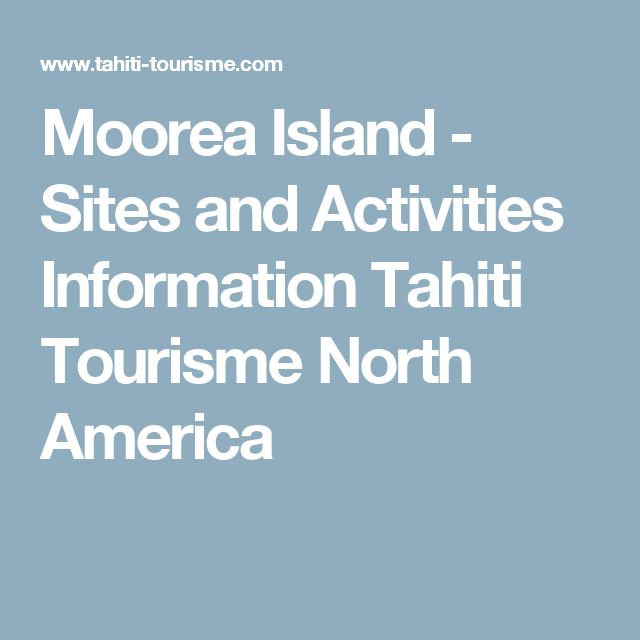 Moorea Island - Sites and Activities Information Tahiti Tourisme North America