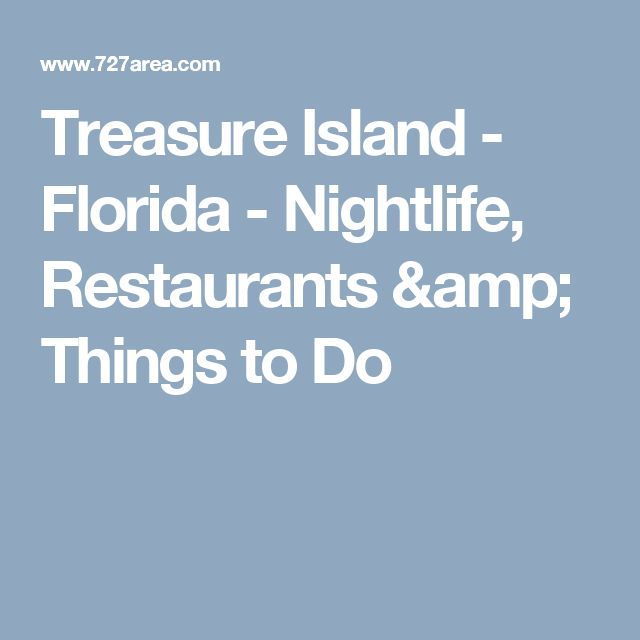 Treasure Island - Florida - Nightlife, Restaurants & Things to Do