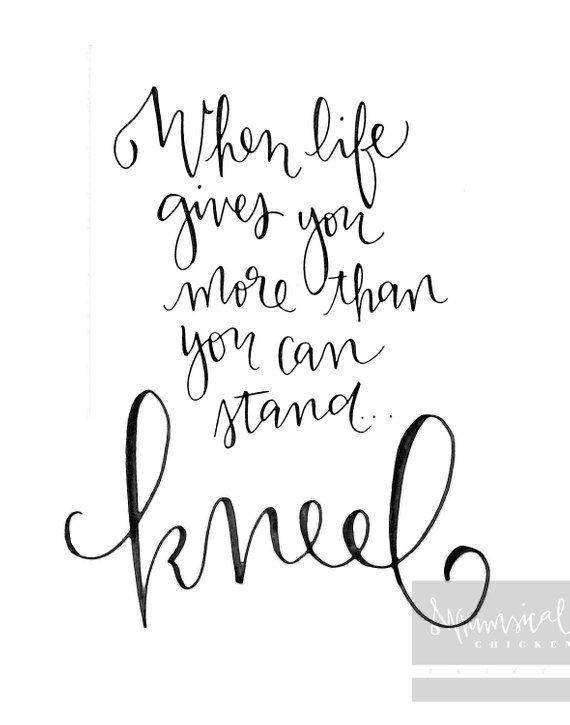 When Life Gives You More Than You Can Stand Kneel Hand Lettered Printable Wall Art Prayer Reminder Va Hand Lettering Printables Lettering Hand Lettering