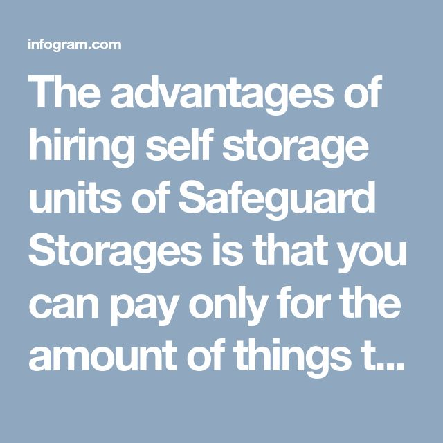 The advantages of hiring self storage units of Safeguard Storages is that you can pay only for the amount of things that you have kept in the storage.