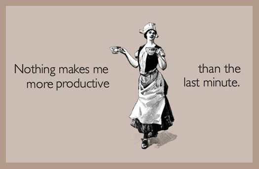 Nothing makes me more productive...