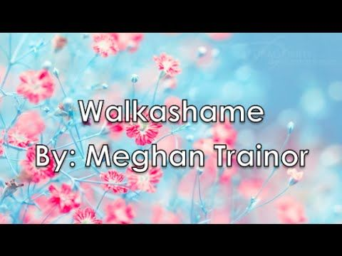 Walkashame - Meghan Trainor (Lyrics) - YouTube I love this song for some reason