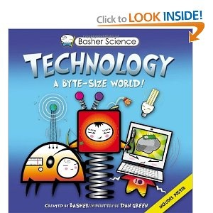 Basher Science: Technology: A byte-sized world! --- http://www.amazon.com/Basher-Science-Technology-byte-sized-world/dp/0753468204/?tag=abse01-20