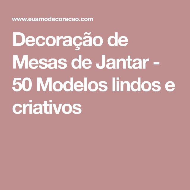 Decoração de Mesas de Jantar - 50 Modelos lindos e criativos