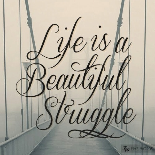 LIFE IS A STRUGGLE Quotes Like Success