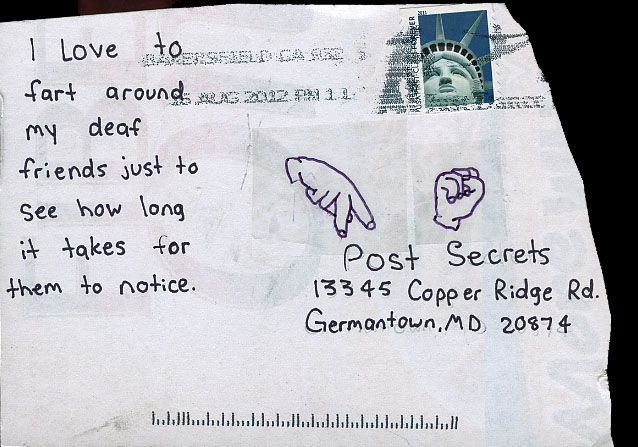 PostSecret. I want a deaf friend so this can happen.