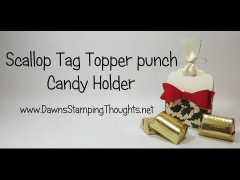Candy Holder with Scallop Tag Topper punch video (Dawns stamping thoughts Stampin'Up! Demonstrator Stamping Videos Stamp Workshop Classes Scissor Charms Paper Crafts)