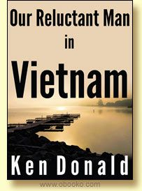 Our Reluctant Man in Vietnam. By Ken Donald.  It is 1951 and Ho Chi Minh's communists are determined to end France's colonial rule in Vietnam. Our French allies need all the help they can get - and it arrives in the shape of Captain Fletcher, RAF pilot and unwilling member of the Secret Intelligence Service.