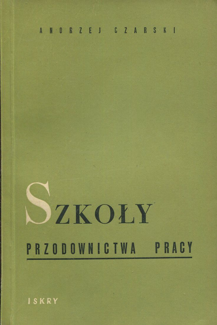 """""""Szkoły przodownictwa pracy"""" Andrzej Czarski Published by Wydawnictwo Iskry 1953"""
