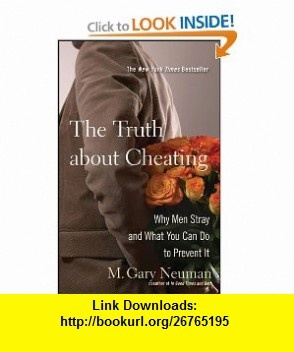 The Truth about Cheating Why Men Stray and What You Can Do to Prevent It (9780470502136) M. Gary Neuman , ISBN-10: 0470502134  , ISBN-13: 978-0470502136 ,  , tutorials , pdf , ebook , torrent , downloads , rapidshare , filesonic , hotfile , megaupload , fileserve