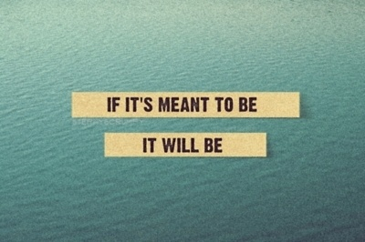 If it's meant to be, you'll work hard to make it happen.